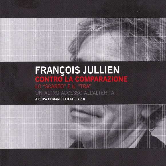 """François Jullien. Contro la comparazione. Lo """"scarto"""" e il """"tra"""". Un altro accesso all'alterità"""