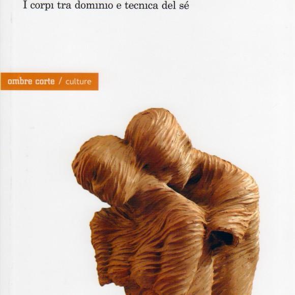 Alessandro Baccarin – Il sottile discrimine. I corpi tra dominio e tecnica del sé