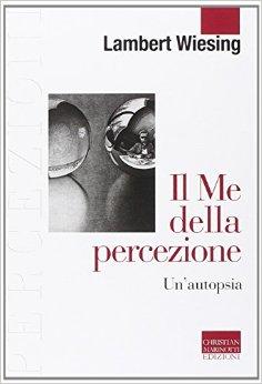 Lambert Wiesing – Il me della percezione. Un'autopsia