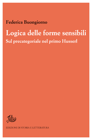 Federica Buongiorno – Logica delle forme sensibili. Sul precategoriale nel primo Husserl