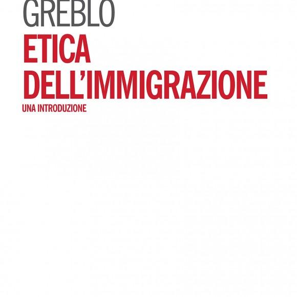 Edoardo Greblo – Etica dell'immigrazione. Una Introduzione