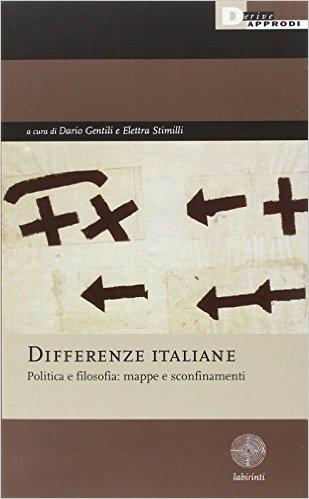 Differenze Italiane. Politica e filosofia: mappe e sconfinamenti – a cura di D. Gentili ed E. Stimilli