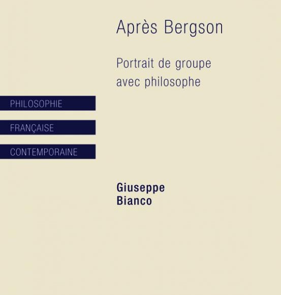 Giuseppe Bianco – Après Bergson. Portrait de groupe avec philosophe