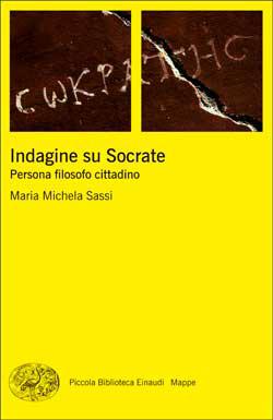 Maria Michela Sassi – Indagine su Socrate. Persona filosofo cittadino