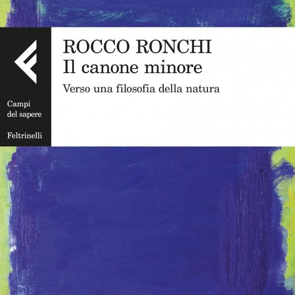 Presentazione di Rocco Ronchi – Il canone minore. Verso una filosofia della natura