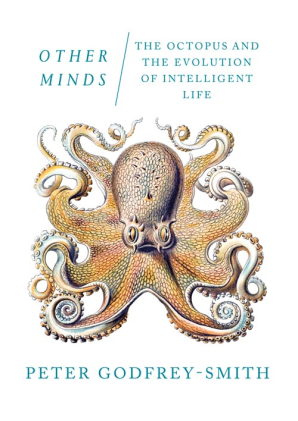 Peter Godfrey-Smith – Other Minds. The Octopus and the Evolution of Intelligent Life