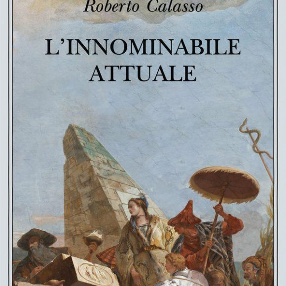 Roberto Calasso –L'innominabile attuale