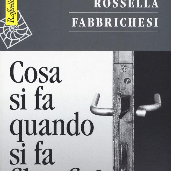 Rossella Fabbrichesi – Che cosa si fa quando si fa filosofia?