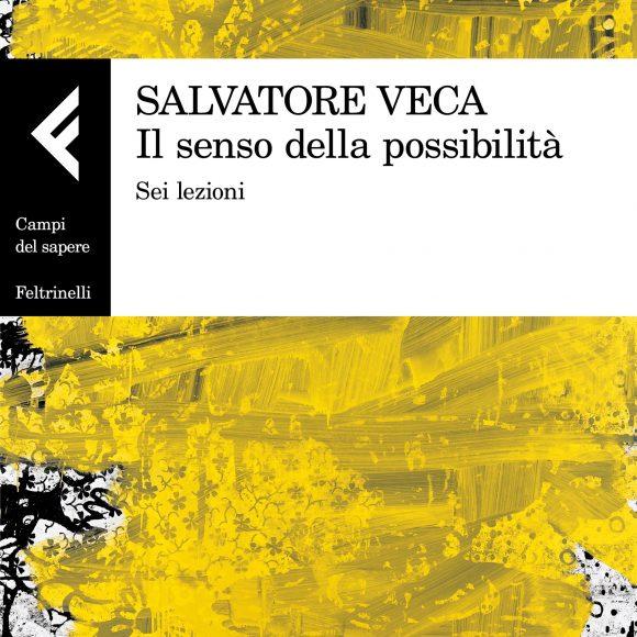 Salvatore Veca – Il senso della possibilità. Sei lezioni