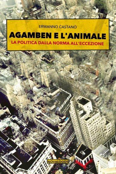 Ermanno Castanò – Agamben e l'animale. La politica dalla norma all'eccezione