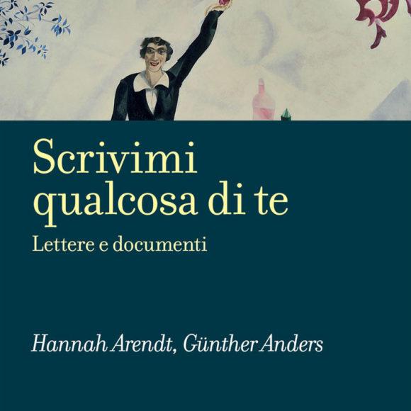 Hannah Arendt e Günther Anders – Scrivimi qualcosa di te. Lettere e documenti