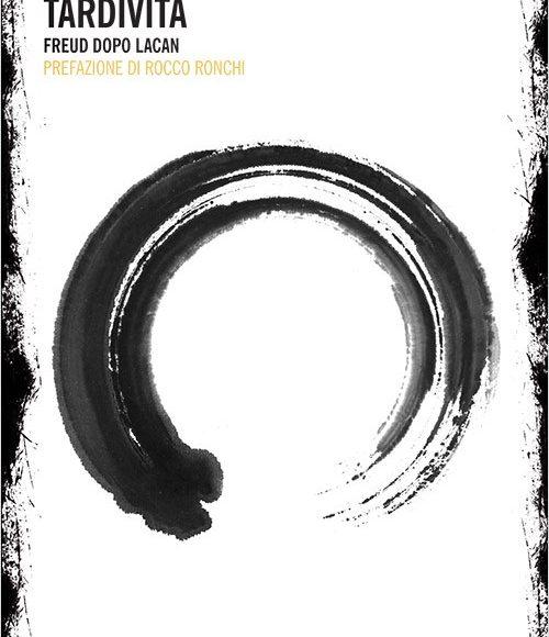 Alessandra Campo – Tardività. Freud dopo Lacan