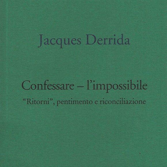 """Jacques Derrida – Confessare – l'impossibile. """"Ritorni"""", pentimento e riconciliazione"""