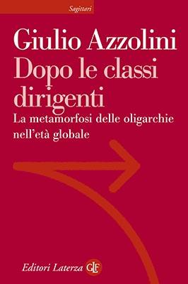 Giulio Azzolini – Dopo le classi dirigenti. La metamorfosi delle oligarchie nell'età globale