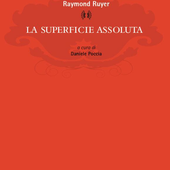 La natura come «superficie assoluta». Contromosse cosmologiche a partire da Raymond Ruyer (e con Bergson, Whitehead, Simondon e Deleuze)