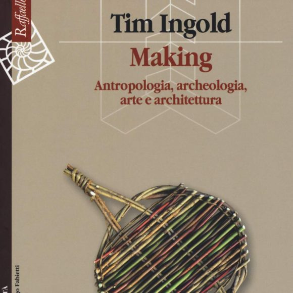Tim Ingold – Making. Una ecologia del produrre