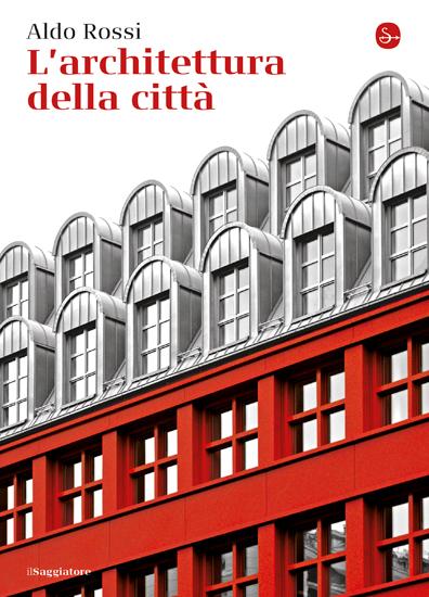 Aldo Rossi – L'architettura della città
