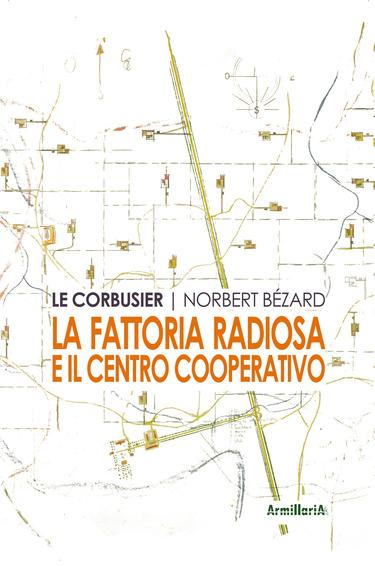 Le Corbusier, Norbert Bézard – La Fattoria Radiosa e il Villaggio Cooperativo