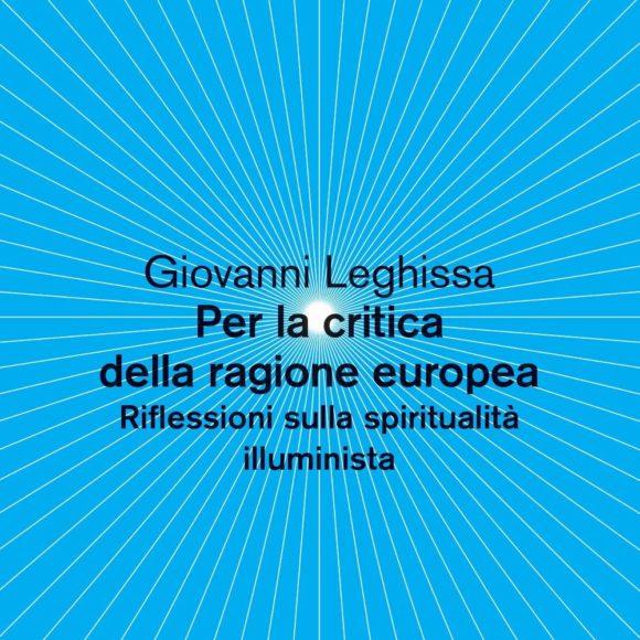 Giovanni Leghissa – Per la critica della ragione europea. Riflessioni sulla spiritualità illuminista
